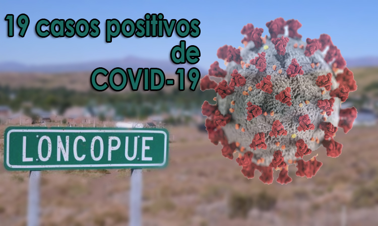 19 casos confirmados positivos COVID-19 en Loncopué